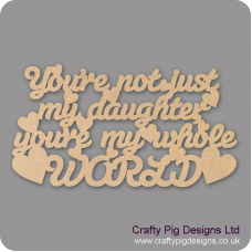 3mm MDF You're Not Just My Daughter You're My Whole World Hanging Plaque For the Ladies