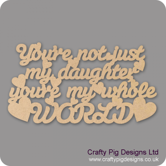 3mm MDF You're Not Just My Daughter You're My Whole World Hanging Plaque