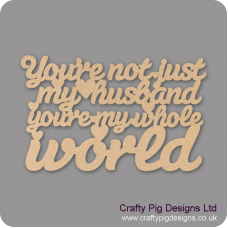 3mm MDF You're Not Just My Husband You're My Whole World Hanging Plaque For the Gentlemen