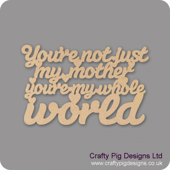 3mm MDF You're Not Just My Mother You're My Whole World Hanging Plaque Mother's Day