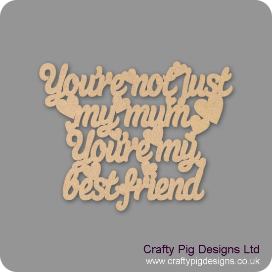 3mm MDF You're Not Just My Mum You're My Best Friend Mother's Day