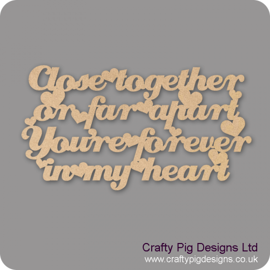 3mm MDF Close Together Or Far Apart You're Forever In My Heart Valentines