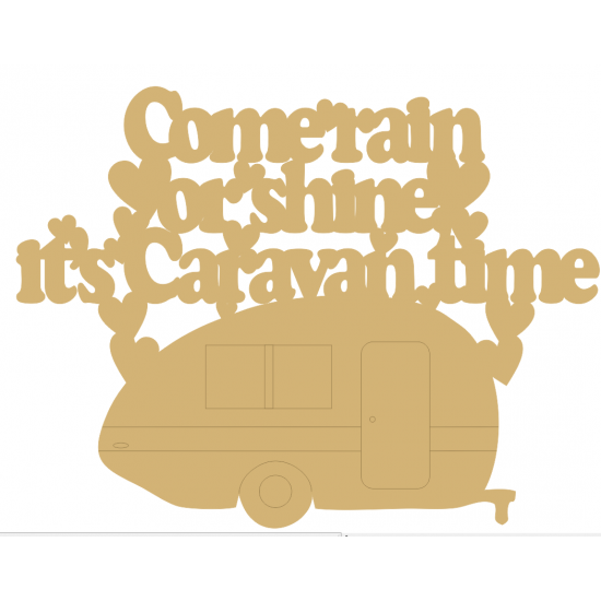 3mm MDF Come Rain Or Shine It's Caravan Time Quotes & Phrases