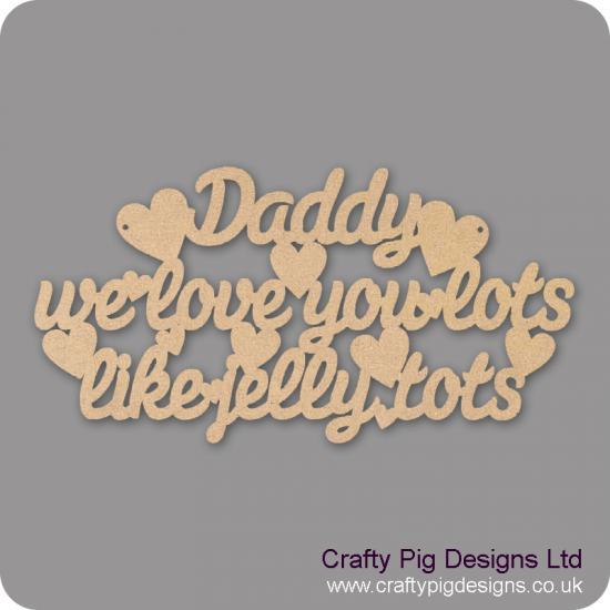 3mm MDF Daddy We Love You Lots Like Jelly Tots Fathers Day