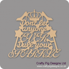 3mm MDF Don't Let Anyone EVER dull your SPARKLE (new design)