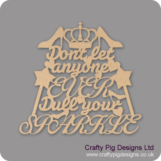 3mm MDF Don't Let Anyone EVER dull your SPARKLE (new design) Home