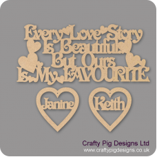 3mm MDF Every Love Story Is Beautiful But Ours Is My Favourite with hearts Valentines