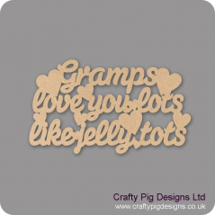 3mm MDF Gramps Love You Lots Like Jelly Tots Fathers Day