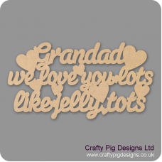 3mm MDF Grandad We Love You Lots Like Jelly Tots Fathers Day