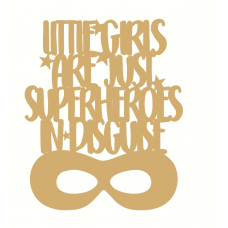 3mm mdf Little Girls Are Heroes In Disguise Quotes & Phrases