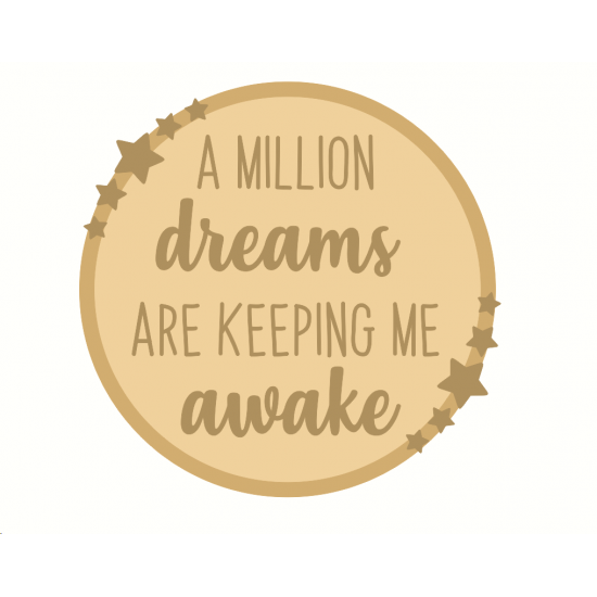 3mm mdf Layered Circle - A Million Dreams Are Keeping Me Awake Quotes & Phrases
