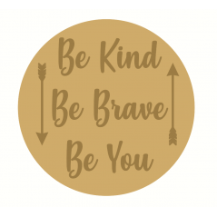 3mm mdf Layered Circle - Be Kind Be Brave Be You