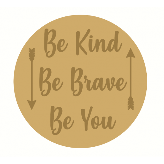 3mm mdf Layered Circle - Be Kind Be Brave Be You Quotes & Phrases