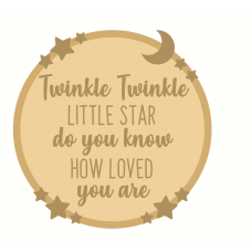 3mm mdf Layered Circle - Twinkle Twinkle Little Star Do You Know How Loved You Are Quotes & Phrases