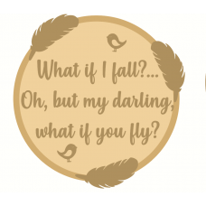 3mm mdf Layered Circle - What if I Fall, but Oh My Darling, What if you Fly Quotes & Phrases