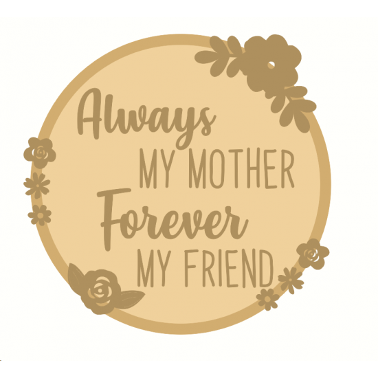 3mm mdf Layered Circle - Always My Mother Forever My Friend Mother's Day