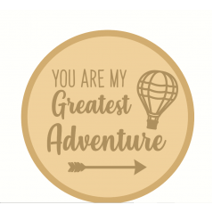 3mm mdf Layered Circle - You Are My Greatest Adventure