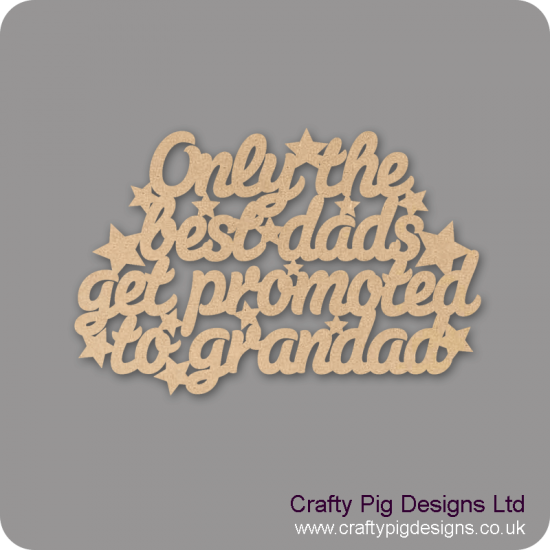 3mm MDF Only The Best Dads Get Promoted To Grandad/Grandpa Fathers Day