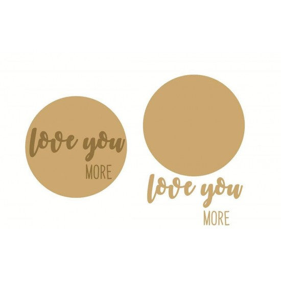 """3mm mdf 2 layer circle """"Love You More"""""""