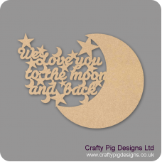 3mm MDF We Love You To The Moon And Back Quote With Moon Crescent Birthdays