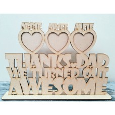 4mm MDF Dad I/We Turned Out Awesome (with personalised heart photo frames around)