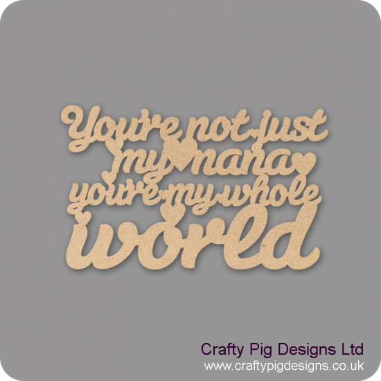 3mm MDF You're Not Just My Nana You're My Whole World Hanging Plaque For the Ladies