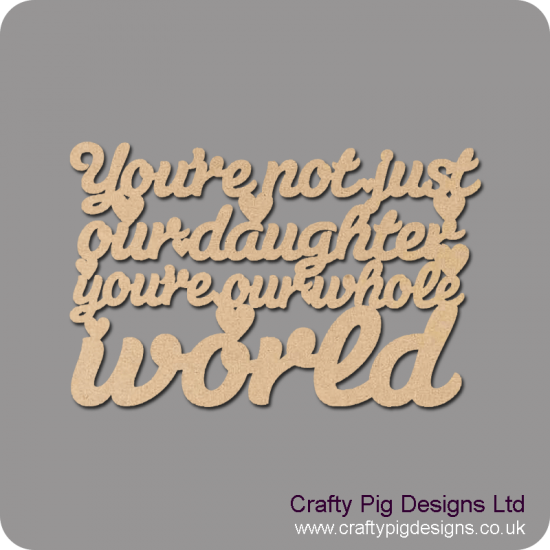 3mm MDF You're not just our daughter you're our whole world hanging plaque For the Ladies
