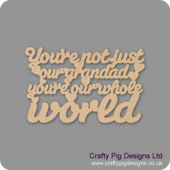 3mm MDF You're Not Just My Grandad You're My Whole World Hanging Plaque For the Ladies