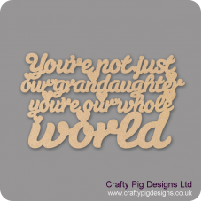 3mm MDF You're Not Just My Grand Daughter You're My Whole World Hanging Plaque For the Ladies