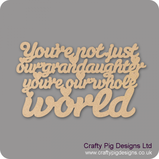 3mm MDF You're Not Just My Grand Daughter You're My Whole World Hanging Plaque