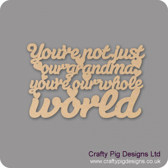 3mm MDF You're Not Just My Grandma You're My Whole World Hanging Plaque For the Ladies