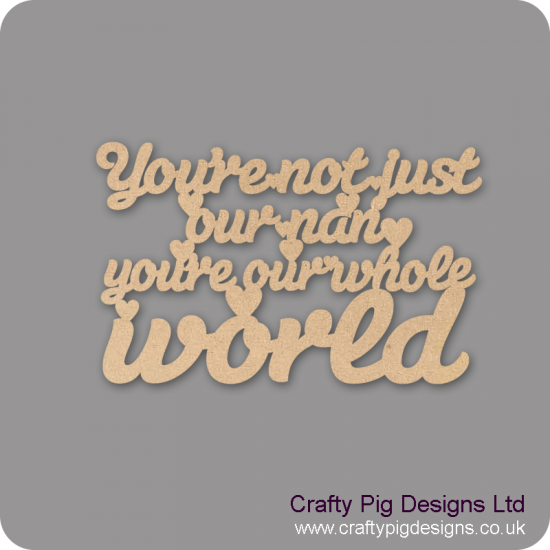 3mm MDF You're Not Just My Nan You're My Whole World Hanging Plaque For the Ladies