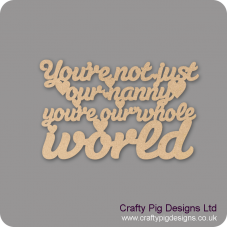 3mm MDF You're Not Just My Nanny You're My Whole World Hanging Plaque For the Ladies