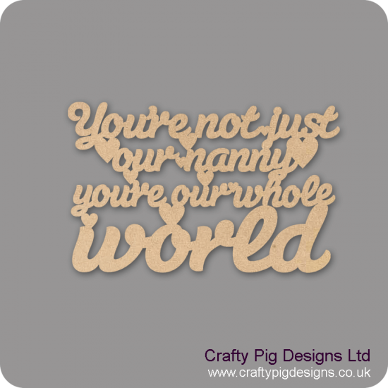 3mm MDF You're Not Just My Nanny You're My Whole World Hanging Plaque