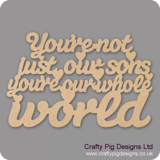 3mm MDF You're not just our sons you're our whole world hanging plaque For the Gentlemen