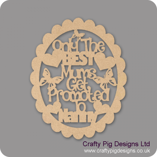3mm MDF Only the best mums get promoted to.......(choose from list)(new version in scalloped oval) Mother's Day