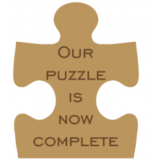 18mm Engraved Jigsaw Piece - Our Puzzle Is Now Complete