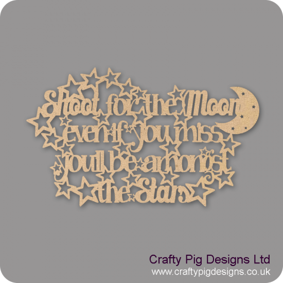 3mm MDF Shoot For The Moon And Even If You Miss You'll Be Amongst The Stars