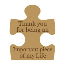 18mm Engraved Jigsaw Piece - Thank You For Being An Important Piece Of My Life (150mm) Valentines