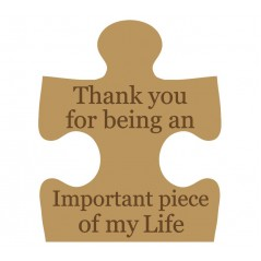 18mm Engraved Jigsaw Piece - Thank You For Being An Important Piece Of My Life (150mm)