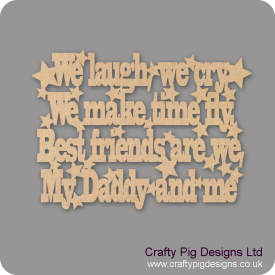 3mm MDF We laugh we cry we make time fly best friends are we my daddy and me Quotes & Phrases