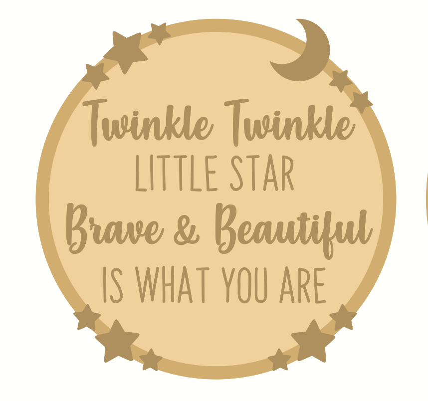 3mm mdf Layered Circle - Twinkle Twinkle - Brave and Beautiful is What You Are Quotes & Phrases